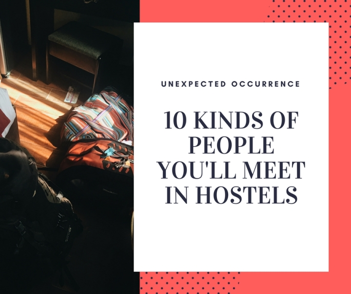 unexpected tips: the 10 kinds of people you'll meet in hostels