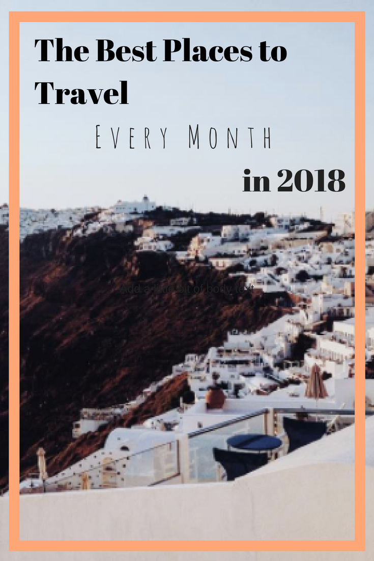 The Best Places to Travel Every Month in 2018 | Monthly Travel Guide | Places to go in 2018