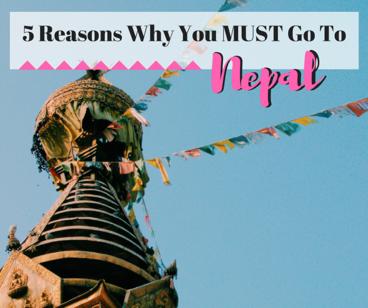 5 Reasons Why You MUST go toNepal