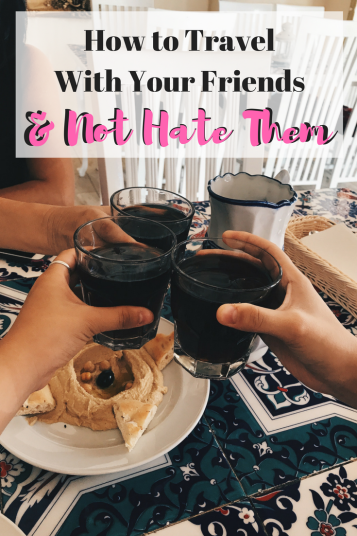 How to Travel With Your Friends | Group Travel | BFF Travel Tips | #travel | #wanderlust