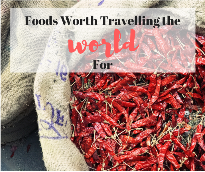 Food Worth Travelling the WorldFor